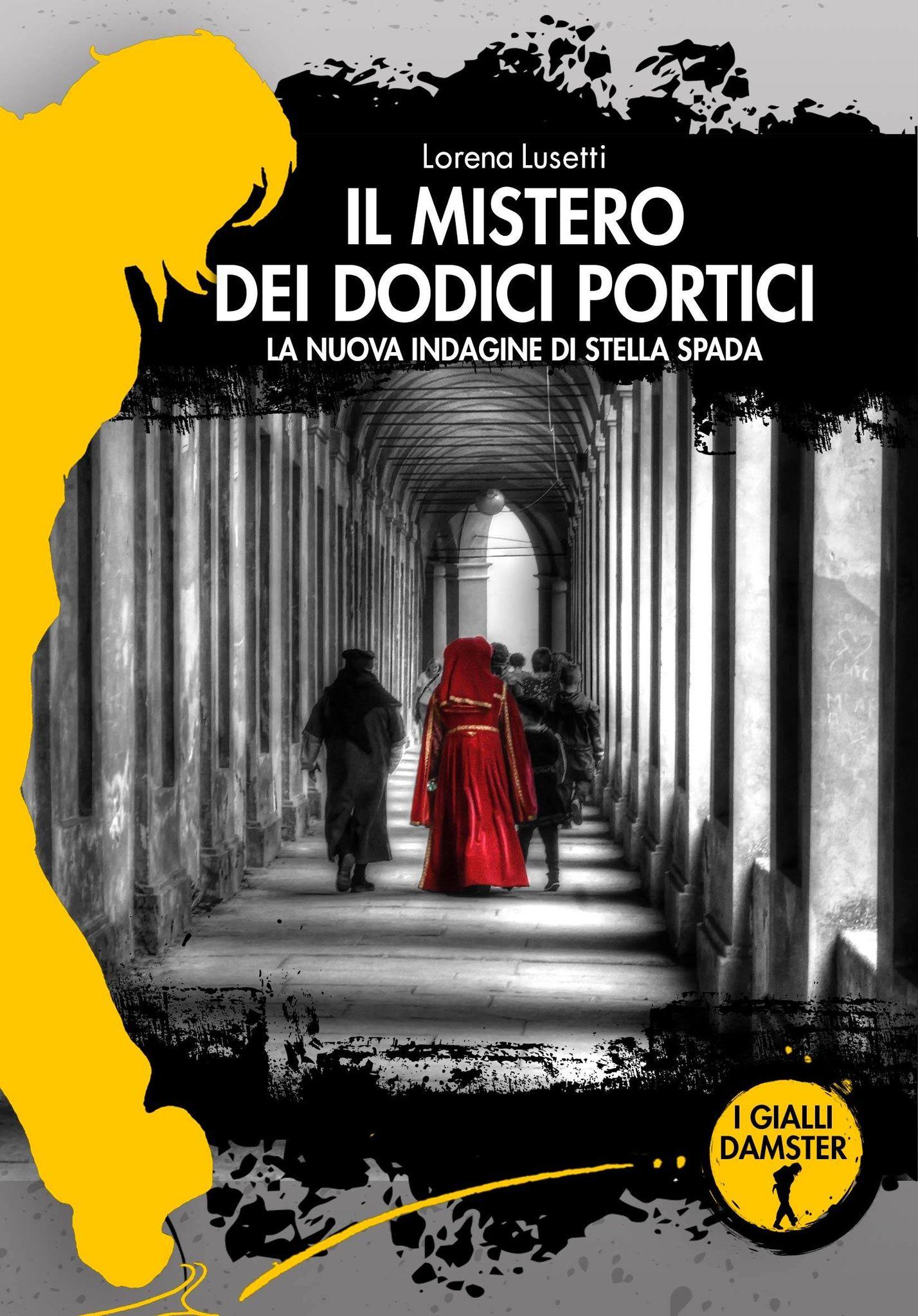 Il mistero dei dodici portici. Una indagine di Sella Spada, di Lorena Lusetti